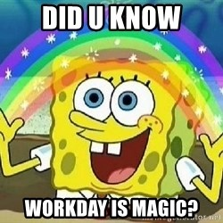 Imagination - DID U KNOW WORKDAY IS MAGIC?