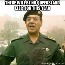 Iraqi Information Minister - There will be no queensland election this year