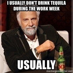 Dos Equis Guy gives advice - I usually Don't drink tequila during the work week usually