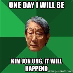 High Expectations Asian Father - ONE DAY I WILL BE KIM JON UNG, IT WILL HAPPEND