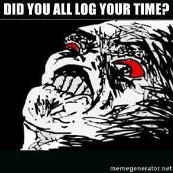 oh crap - Did you all log your time?