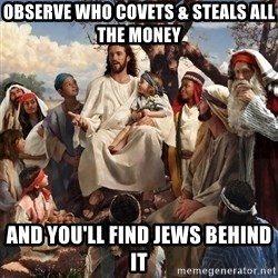storytime jesus - observe who covets & steals all the money and you'll find jews behind it