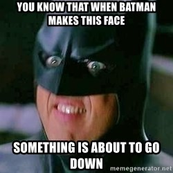 Goddamn Batman - YOU KNOW THAT WHEN BATMAN MAKES THIS FACE SOMETHING IS ABOUT TO GO DOWN