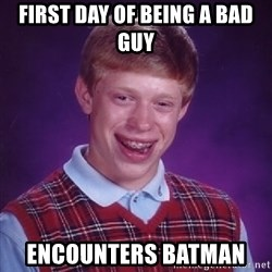 Bad Luck Brian - First day of being a bad gUy EncounTers batman