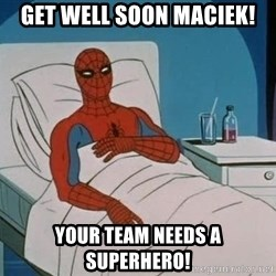 spiderman hospital - Get well soon Maciek! your team needs a superhero!