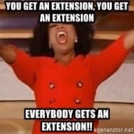 giving oprah - You get an extension, you get an extension Everybody gets an extension!!