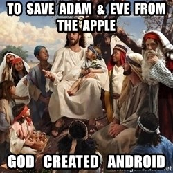 storytime jesus - to  save  adam  &  eve  from  the  apple god   created   android