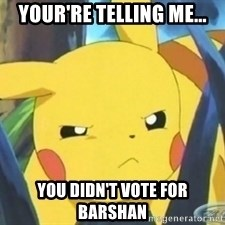 Unimpressed Pikachu - YOUR'RE TELLING ME... YOU DIDN'T VOTE FOR BARSHAN