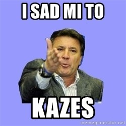 Mamic - i sad mi to  kazes