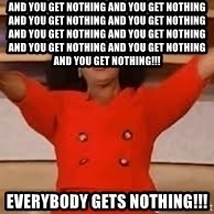 giving oprah - AND YOU GET NOTHING AND YOU GET NOTHING AND YOU GET NOTHING AND YOU GET NOTHING AND YOU GET NOTHING AND YOU GET NOTHING AND YOU GET NOTHING AND YOU GET NOTHING AND YOU GET NOTHING!!! EVERYBODY GETS NOTHING!!!