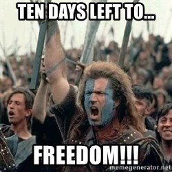 Brave Heart Freedom - Ten days left to... Freedom!!!