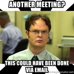 Dwight from the Office - Another meeting? This could have been done via email