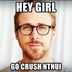 Ryan Gosling Hey Girl 3 - Hey girl Go crush ntnui