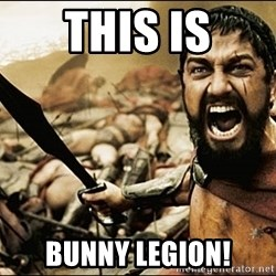 This Is Sparta Meme - This is Bunny legion!