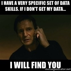 liam neeson taken - I have a very specific set of data skills. If I don't get my data... I will find you