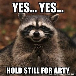 evil raccoon - YEs... YEs... Hold still for arty