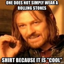 """ODN - One does not simply wear a rolling Stones Shirt because it is """"cool"""""""