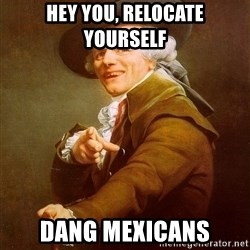 Joseph Ducreux - Hey you, relocate yourself Dang Mexicans