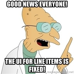Good News Everyone - Good News Everyone! The UI for Line Items is fixed!