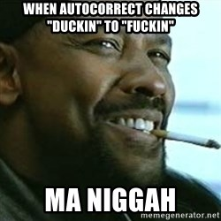 "My Nigga Denzel - When autocorrect changes ""duckin"" to ""fuckin"" ma niggah"