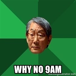 High Expectations Asian Father - why no 9am