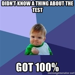 Success Kid - Didn't know a thing about the test got 100%