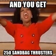 giving oprah - and YOU get  250 sandbag thrusters