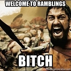 This Is Sparta Meme - Welcome to ramblings Bitch