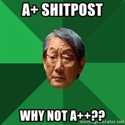 High Expectations Asian Father - A+ Shitpost why not A++??