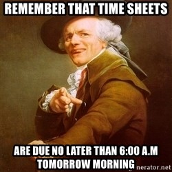Joseph Ducreux - Remember that time sheets are due no later than 6:00 A.M tomorrow morning