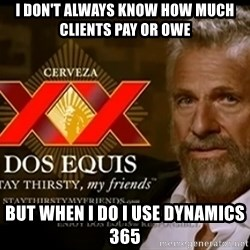 Dos Equis Man - I don't always know how much clients pay or owe but when I do I use Dynamics 365