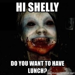 scary meme - Hi shelly Do you want to have lunch?