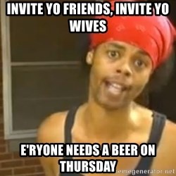 Hide Yo Kids - Invite yo friends, invite yo wives e'ryone needs a beer on thursday