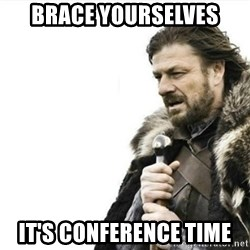 Prepare yourself - brace yourselves it's conference time