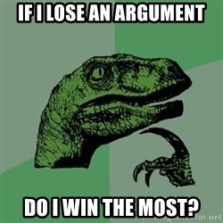 Raptor - If i lose an argument do i win the most?