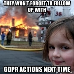 Disaster Girl - they won't forget to follow up with gdpr actions next time