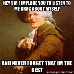 Joseph Ducreux - hey sir i implore you to listen to me brag about myself and never forget that im the best