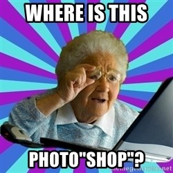 "old lady - Where is this  Photo""shop""?"