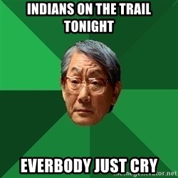 High Expectations Asian Father - Indians on the Trail Tonight Everbody just cry