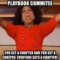 giving oprah - Playbook commitee You get a chapter and you get a chatper, everyone gets a chapter!