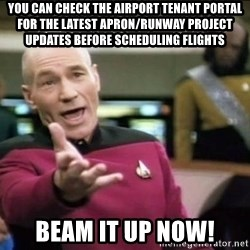 Why the fuck - You can check the airport tenant portal for the latest apron/runway project updates before scheduling flights Beam it up now!