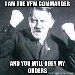 Successful Hitler - I am the vfw commander and you will obey my orders