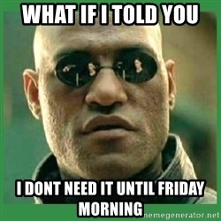 Matrix Morpheus - what if i told you i dont need it until friday morning