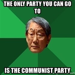 High Expectations Asian Father - The only party you can go to  is the communist party