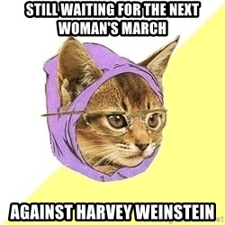 Hipster Kitty - Still waiting for the next woman's march against harvey weinstein