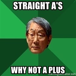 High Expectations Asian Father - straight a's why not a plus