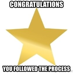 Gold Star Jimmy - Congratulations you followed the process