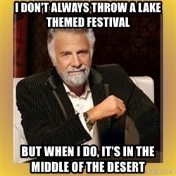 XX beer guy - i don't always throw a lake themed festival but when i do, it's in the middle of the desert