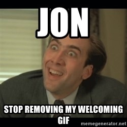 Nick Cage - JON STOP REMOVING MY WELCOMING GIF