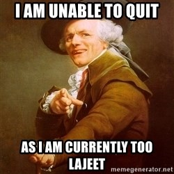 Joseph Ducreux - I AM UNABLE TO QUIT  AS I AM CURRENTLY TOO LAJEET